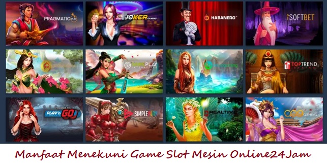 Manfaat Menekuni Game Slot Mesin Online24Jam