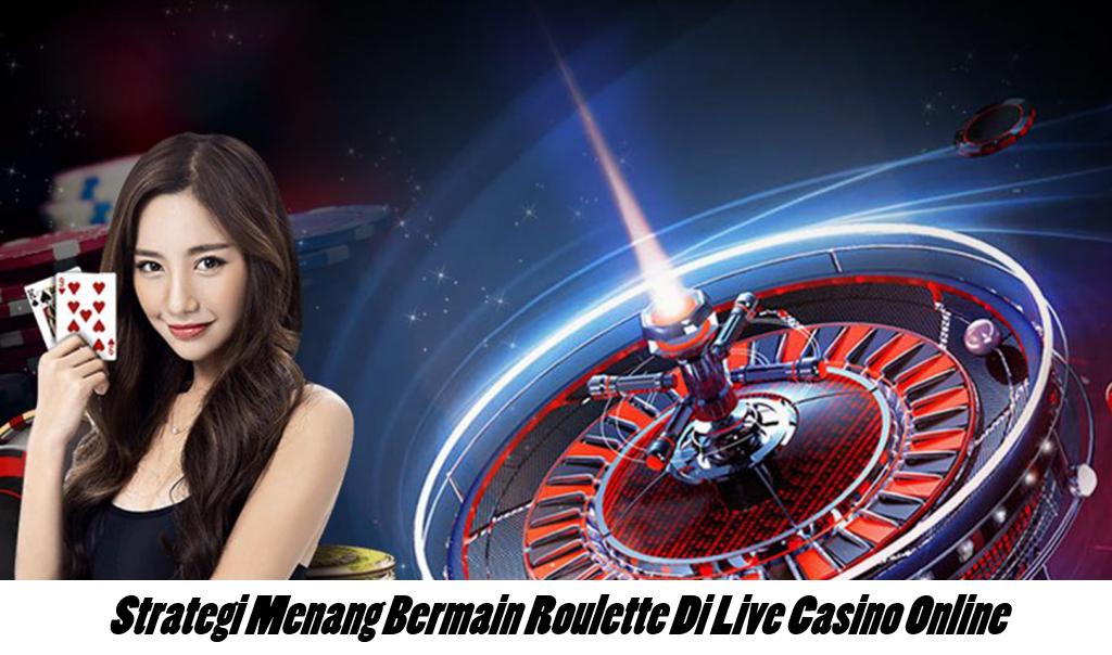 Strategi Menang Bermain Roulette Di Live Casino Online